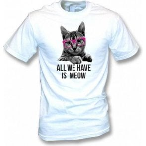 All We Have Is Meow Kids T-Shirt