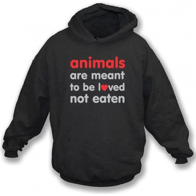 Animals Are Meant To Be Loved Hooded Sweatshirt