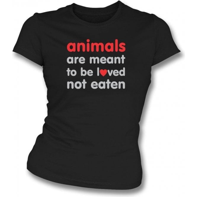 Animals Are Meant To Be Loved Womens Slim Fit T-Shirt