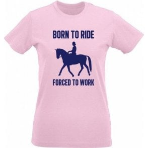 Born To Ride, Forced To Work Womens Slim Fit T-Shirt