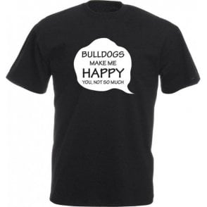 Bulldogs Make Me Happy T-Shirt