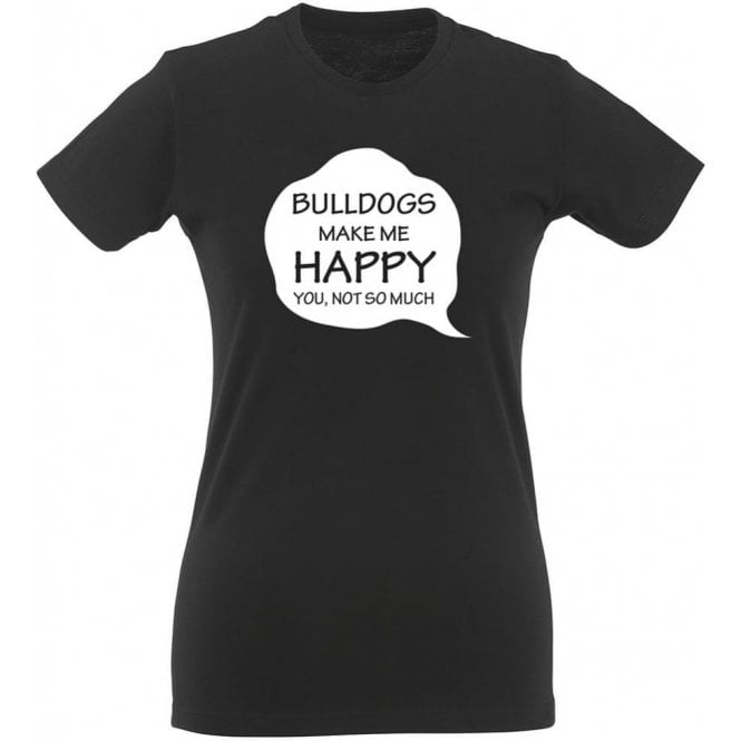 Bulldogs Make Me Happy Womens Slim Fit T-Shirt