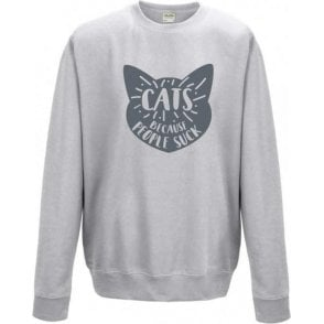Cats: Because People Suck Sweatshirt