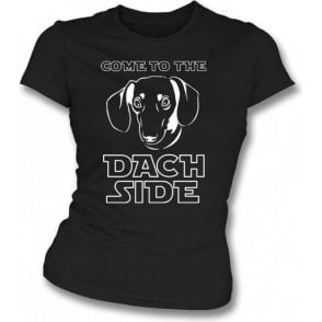 Come To The Dach Side Womens Slim Fit T-Shirt