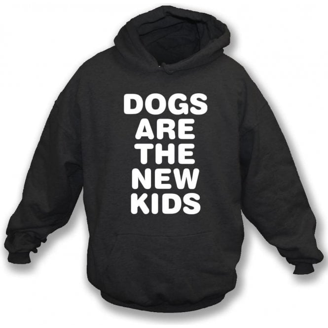 Dogs Are The New Kids - Adults Hooded Sweatshirt