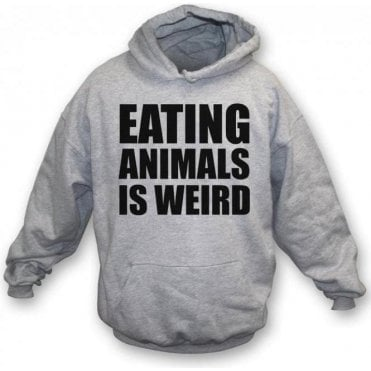 Eating Animals Is Weird Hooded Sweatshirt