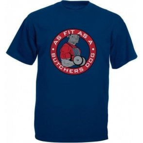 Fit As A Butcher's Dog T-Shirt