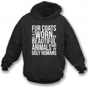 Fur Coats Are Worn By Ugly Humans Hooded Sweatshirt