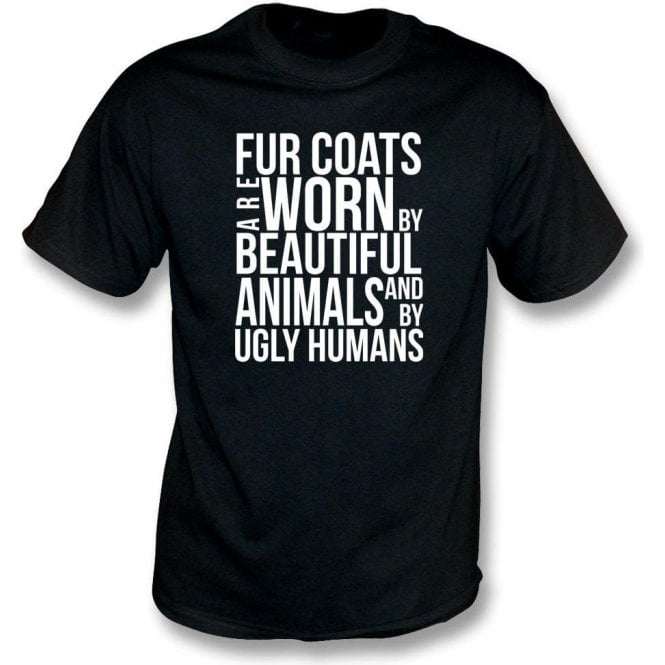 Fur Coats Are Worn By Ugly Humans Kids T-Shirt