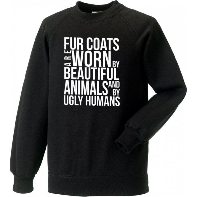 Fur Coats Are Worn By Ugly Humans Sweatshirt