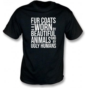 Fur Coats Are Worn By Ugly Humans T-Shirt