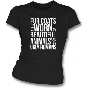 Fur Coats Are Worn By Ugly Humans Womens Slim Fit T-Shirt
