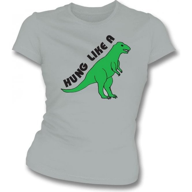 Hung Like A Dinosaur Womens Slim Fit T-Shirt