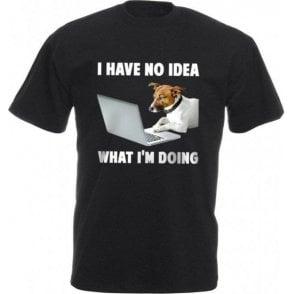 I Have No Idea What I'm Doing T-Shirt