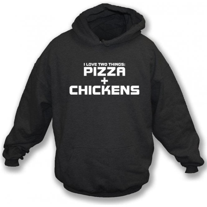 I Love Two Things: Pizzas & Chickens Hooded Sweatshirt