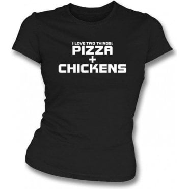 I Love Two Things: Pizzas & Chickens Womens Slim Fit T-Shirt