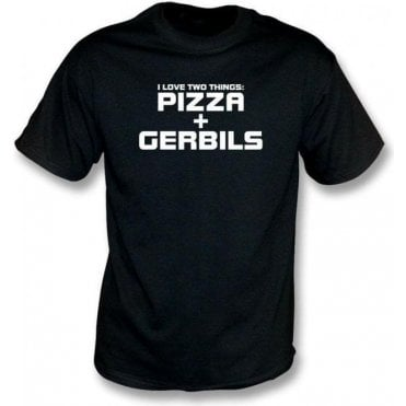 I Love Two Things: Pizzas & Gerbils T-Shirt