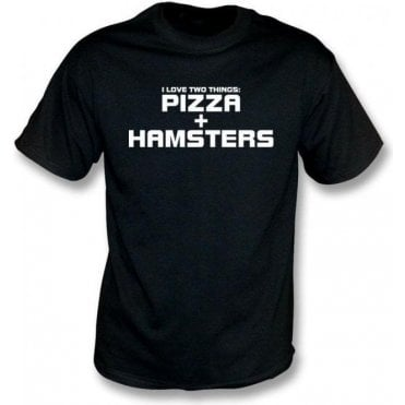 I Love Two Things: Pizzas & Hamsters T-Shirt