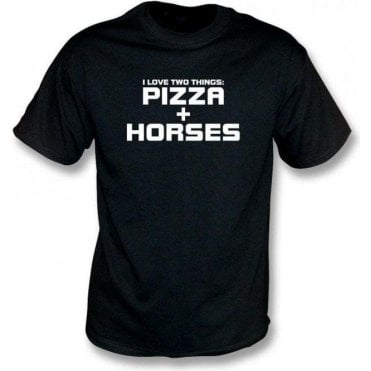 I Love Two Things: Pizzas & Horses T-Shirt