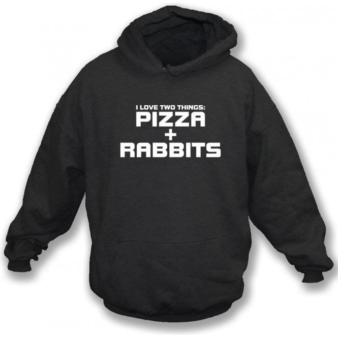 I Love Two Things: Pizzas & Rabbits Hooded Sweatshirt