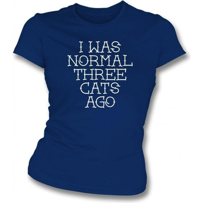 I Was Normal Three Cats Ago Womens Slim Fit T-Shirt