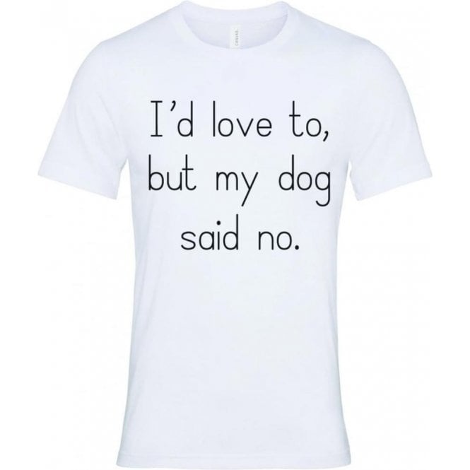 I'd Love To, But My Dog Said No (White) T-Shirt
