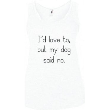 I'd Love To, But My Dog Said No (White) Women's Tank Top