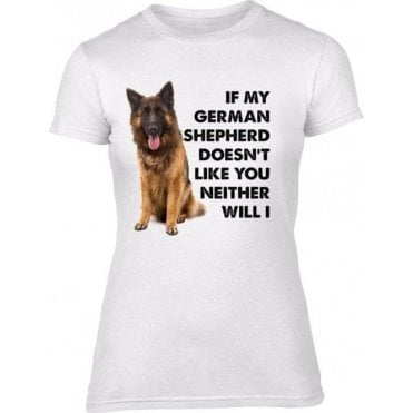 If My German Shepherd Doesn't Like You... Womens Slim Fit T-Shirt