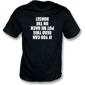 If You Can Read This Put Me Back On The Horse T-Shirt