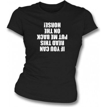 If You Can Read This Put Me Back On The Horse Womens Slim Fit T-Shirt