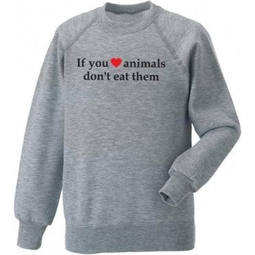 If You Heart Animals, Don't Eat Them Sweatshirt