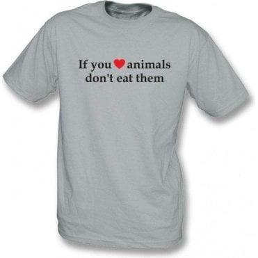 If You Heart Animals, Don't Eat Them T-Shirt