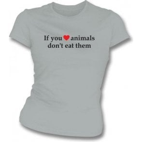 If You Heart Animals, Don't Eat Them Womens Slim Fit T-Shirt