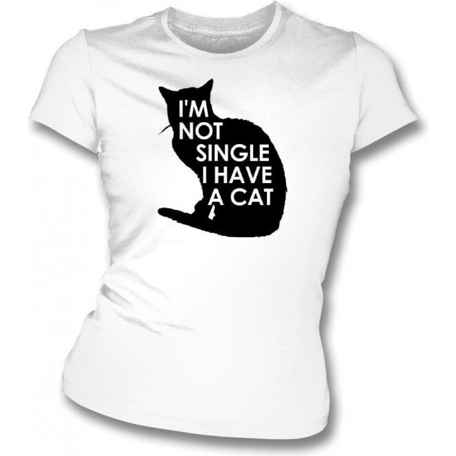 I'm Not Single, I Have A Cat Womens Slim Fit T-Shirt