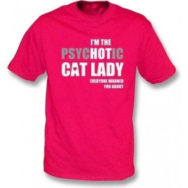I'm The Psychotic Cat Lady T-Shirt