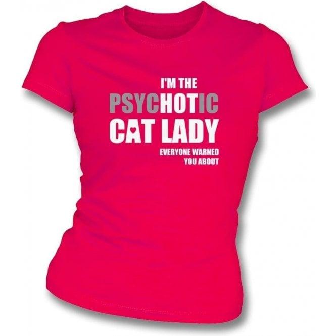 I'm The Psychotic Cat Lady Womens Slim Fit T-Shirt
