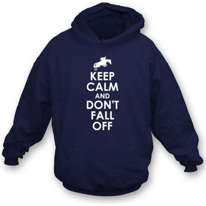 Keep Calm And Don't Fall Off Hooded Sweatshirt