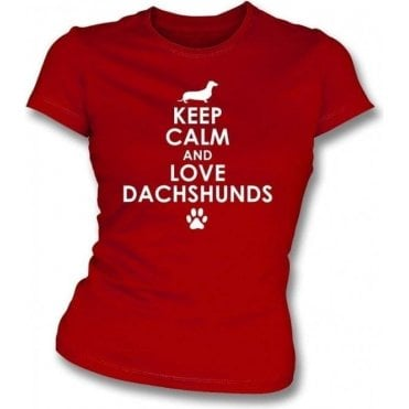 Keep Calm And Love Dachshunds Womens Slim Fit T-Shirt