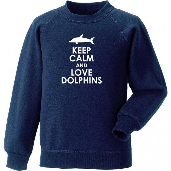 Keep Calm And Love Dolphins Sweatshirt