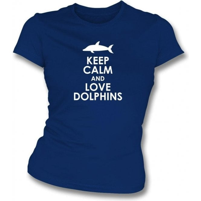 Keep Calm And Love Dolphins Womens Slim Fit T-Shirt