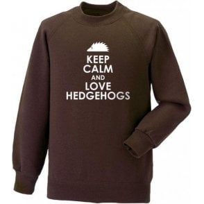Keep Calm And Love Hedgehogs Sweatshirt