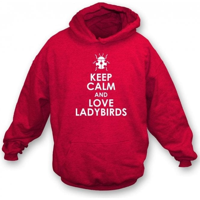 Keep Calm And Love Ladybirds Hooded Sweatshirt