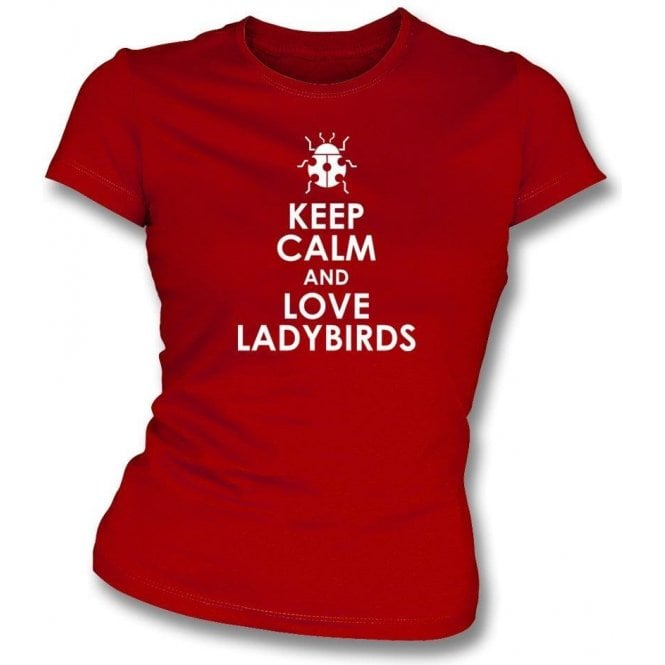 Keep Calm And Love Ladybirds Women's Slim Fit T-Shirt