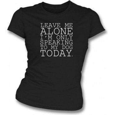 Leave Me Alone Womens Slim Fit T-Shirt