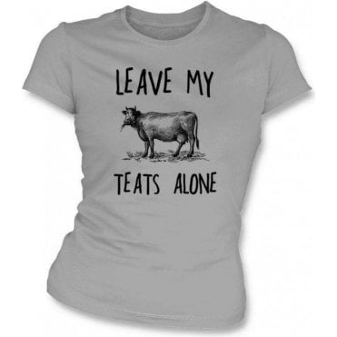 Leave My Teats Alone Womens Slim Fit T-Shirt