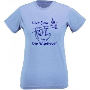 Live Slow, Die Whenever Women's Slim Fit T-Shirt