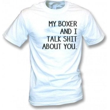 My Boxer And I Talk Sh*t About You T-Shirt
