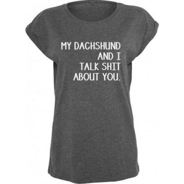 My Dachshund And I Talk Sh*t About You Womens Extended Shoulder T-Shirt
