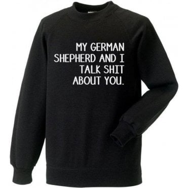 My German Shepherd And I Talk Sh*t About You Sweatshirt