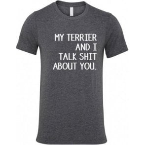 My Terrier And I Talk Sh*t About You T-Shirt